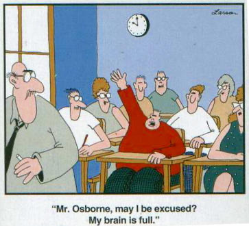 Far Side cartoon: Mr. Osbourne, may I be excused? My brain is full.